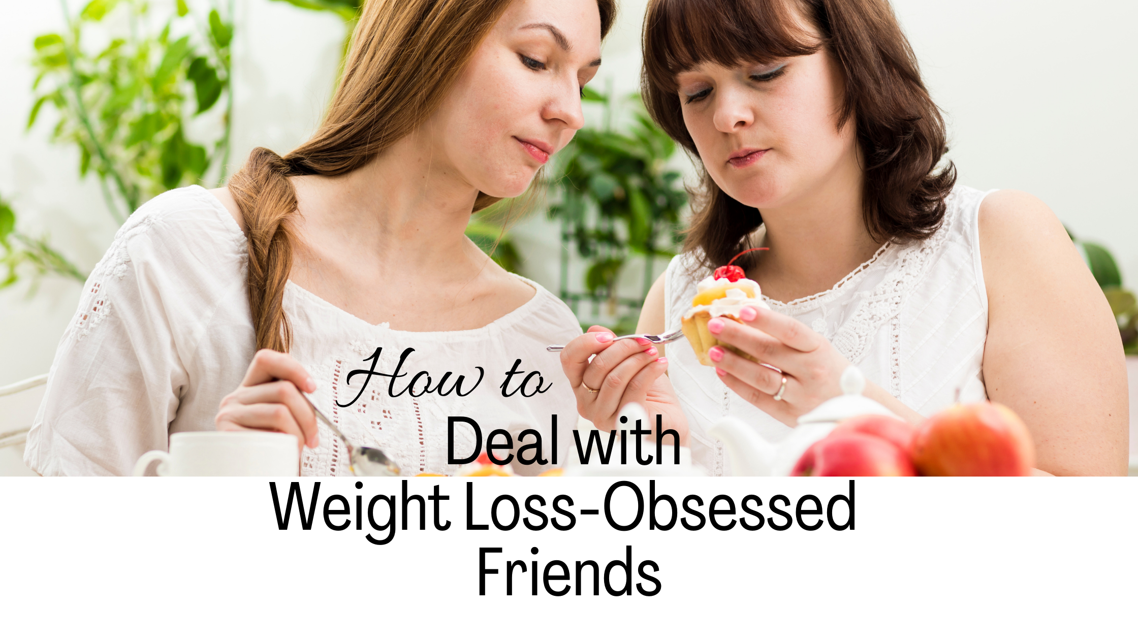 Woman judging other woman for her food choices and talking about her latest diet trend to lose weight. Title overlay of How to Deal with Weight Loss-Obsessed Friends.